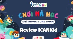 Phần Mềm ICANKid Là Gì? Review Ứng Dụng ICANKid Chi Tiết Nhất