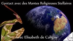 Contact avec des Mantes Religieuses Stellaires avec Elisabeth de Caligny