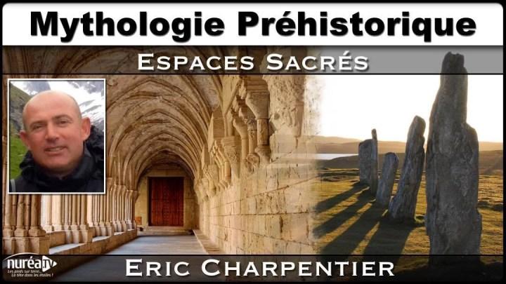Mythologie Préhistorique : Espaces Sacrés avec Éric Charpentier