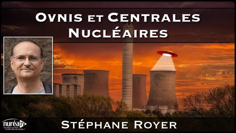 OVNIs et Centrales Nucléaires avec Stéphane Royer