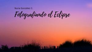Fotografiando el Eclipse