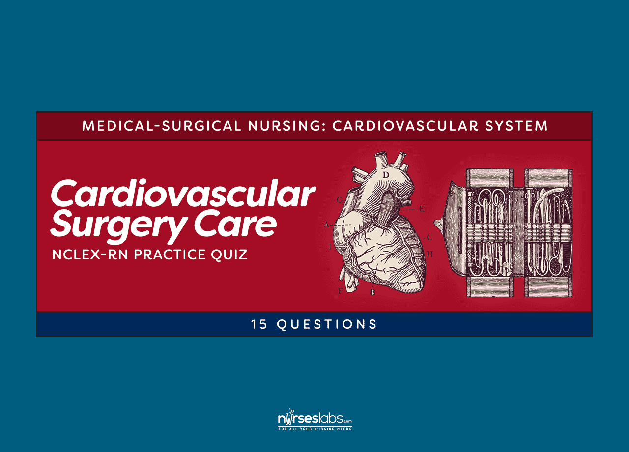 Cardiovascular Surgery Care Nclex Rn Practice Quiz 15 Questions