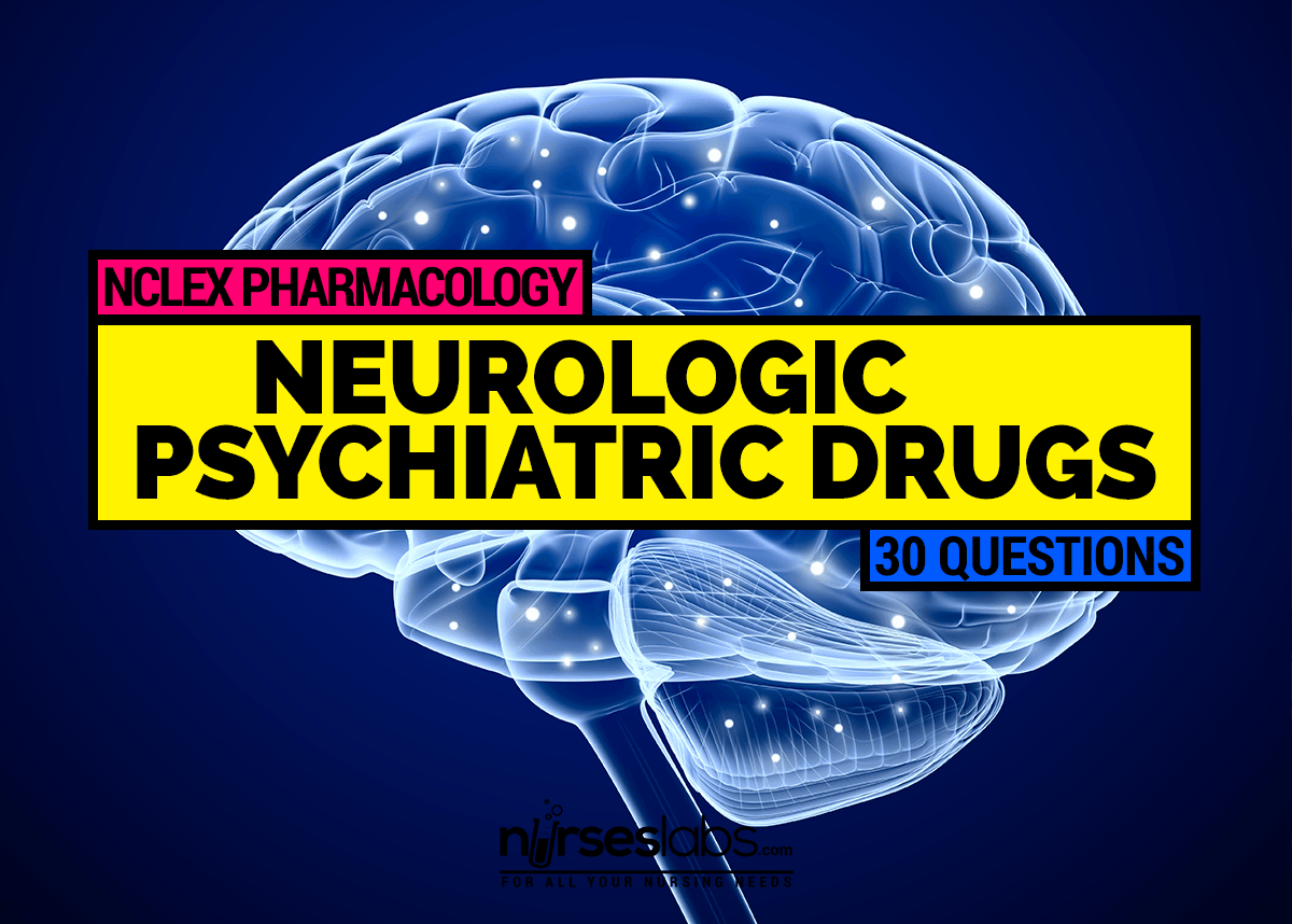 Pharmacology Neurologic And Psychiatric Drugs 30 Items