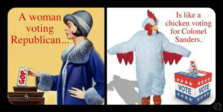 women-voting-republican-is-like-a-chicken-voting-for-colonel-sanders