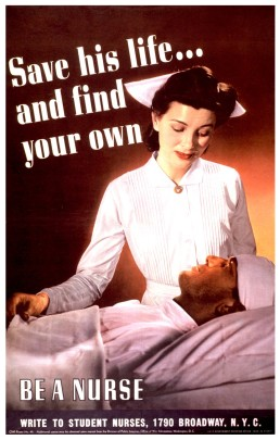 "1942 poster showing a nurse standing at the bedside of a man whose head is bandaged, with the text: ""Save his life... and find your own. Be a nurse."