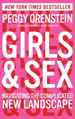 Peggy Orenstein, Girls & Sex: Navigating the Complicated New Landscape (Harper, 2016).