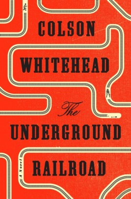 The Underground Railroad, by Colson Whitehead (2016).