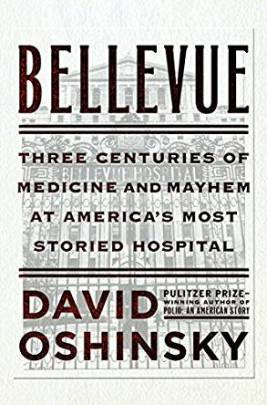 Book jacket of David Oshinsky's book Bellevue Three Centuries of Medicine and Mayhem at America's Most Storied Hospital