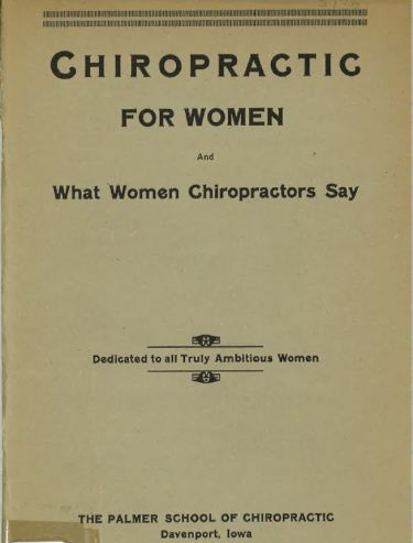"Cover of Palmer School of Chiropractic's book, ""Chiropractic for Women, and What Women Chiropractors Say,"" published in 1917. Cover design is plain, with title and publisher, and only simple typographic illustrations."