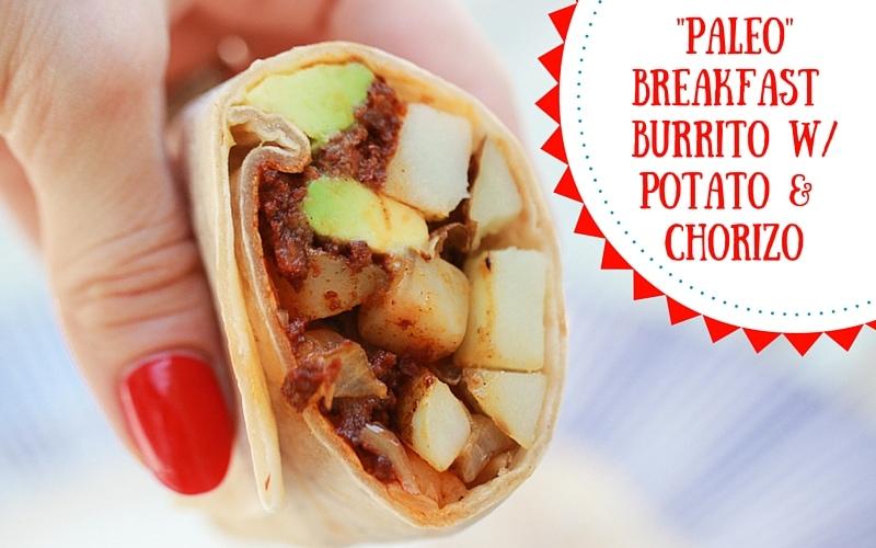 Paleo Breakfast Burrito with Potato and Chorizo
