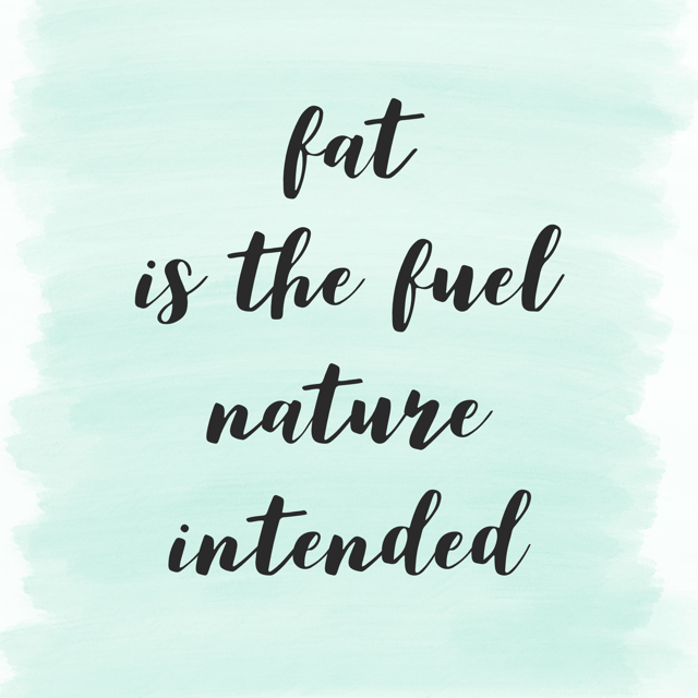 fat...the fuel nature intended