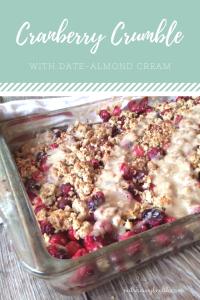 Cranberry Crumble with Date Almond Cream {Recipe Redux}