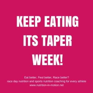 KEEP EATING ITS TAPER WEEK!