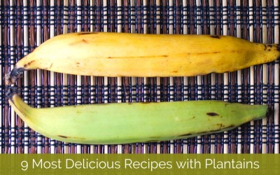 9 Most Delicious Recipes with Plantains