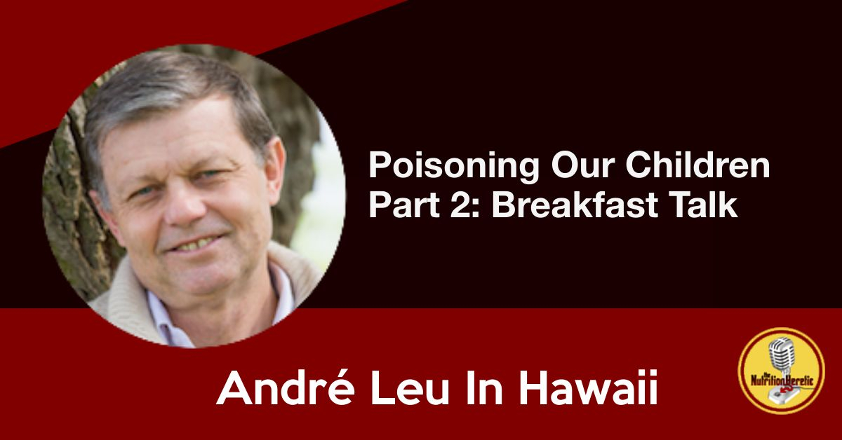 André Leu, Poisoning Our Children Part 2