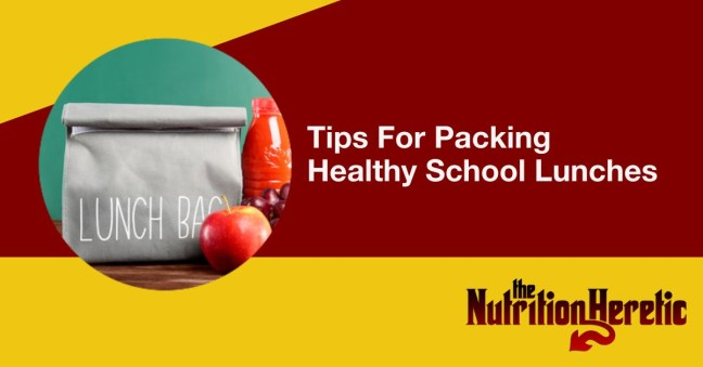 Packing healthy school lunches, Nutrition Heretic