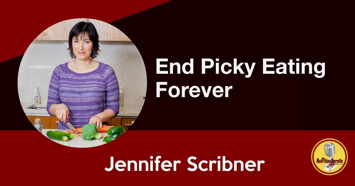Jennifer Scribner, End Picky Eating Forever, Nutrition Heretic