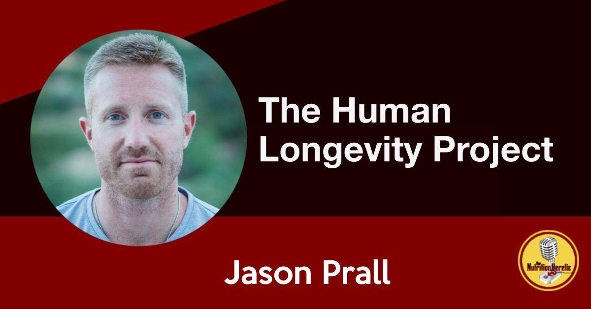 Jason Prall, Human Longevity, Nutrition Heretic podcast