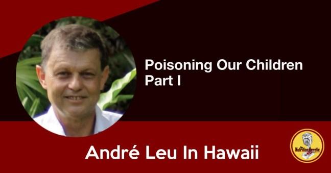 André Leu, Poisoning Our Children Part 1