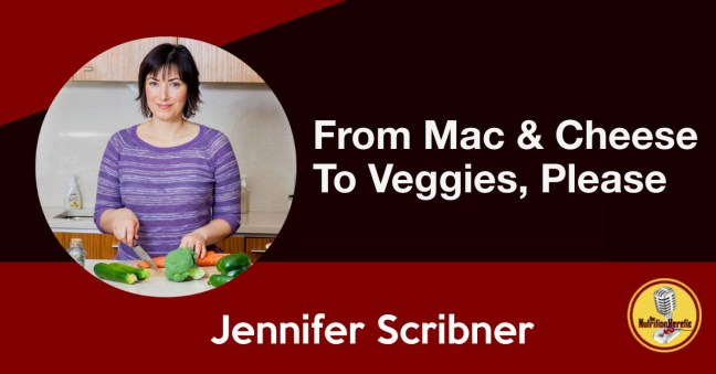 From Mac & Cheese To Veggies, Please, Jennifer Scribner
