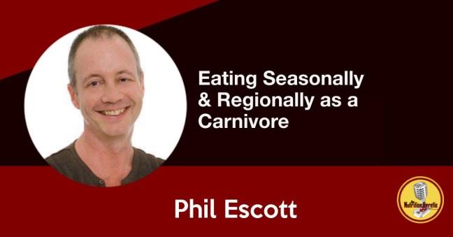 Phil Escott, Eating Seasonally and Regionally as a Carnivore