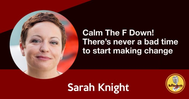There's never a bad time to start making that change, Sarah Knight
