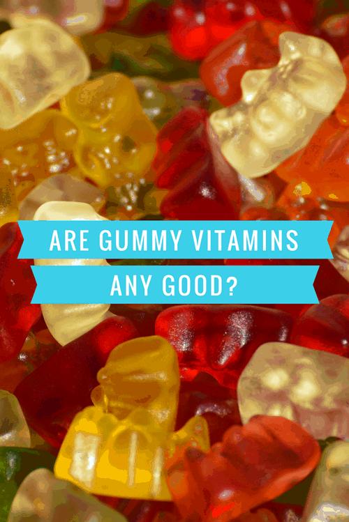 Are Gummy Vitamins Any Good-
