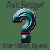 Ask Bridget - Dear Military Spouse