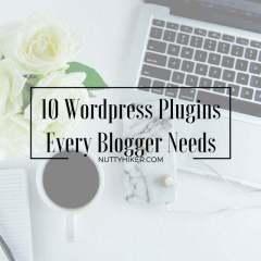 10 WordPress Plugins Every Blogger Needs!
