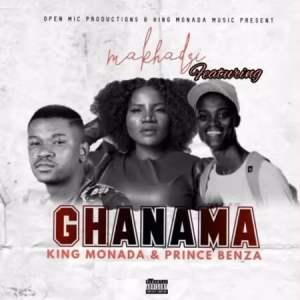 Download Makhadzi & King Monada – GHANAMA ft Prince Benza