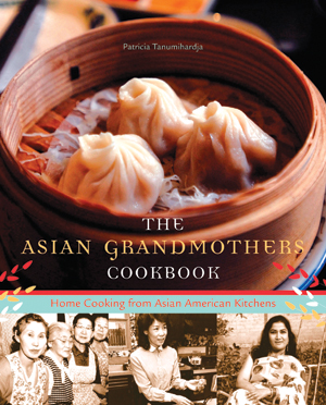 """The Asian Grandmothers Cookbook"" is by Pat Tanumihardja and is published by Sasquatch Books. ("