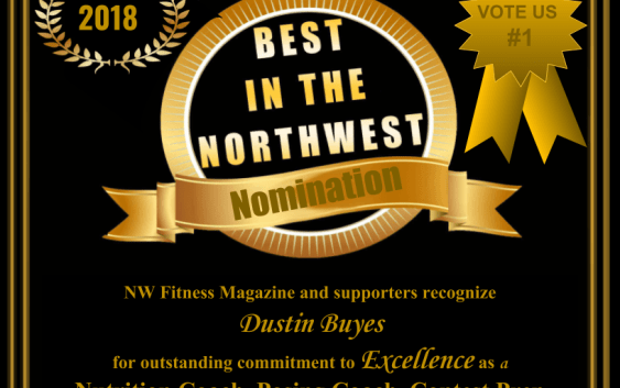 "Dustin Buyes – Nutrition Coach, Posing Coach, Contest Prep Coach, Trainer & Competition Team Coach NW Fitness Magazines & Williams Productions – ""Best in the NW"" –  Recognition of Excellence Award."