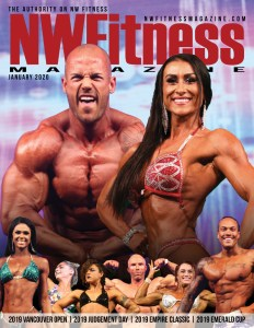 NW Fitness Magazine Jan 2020 - On the Cover 2019 NPC Emerald Cup Open Class Winners: Justin Pense - Bodybuilding Tricia Mowatt - Figure Jarell Betton - Men's Physique Dominic Semenza - Mens Classic Physique Alisa Johansson - Bodybuilding Tina Brown- Womens Physique Amanda Ciani - Fitness Jessica Roy - Bikini