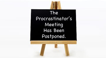 Procrastinator's meeting has been postponed