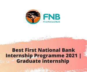 Best First National Bank Internship Programme 2021 _ Graduate internship