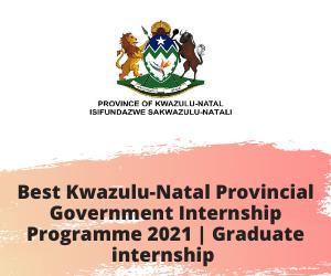 Best Kwazulu-Natal Provincial Government Internship Programme 2021 _ Graduate internship (1)