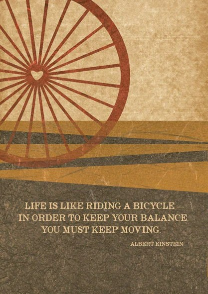 Life is like riding a bicycle .....