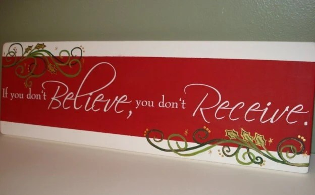 If you don't BELIEVE, you don't RECEIVE Christmas wood vinyl sign