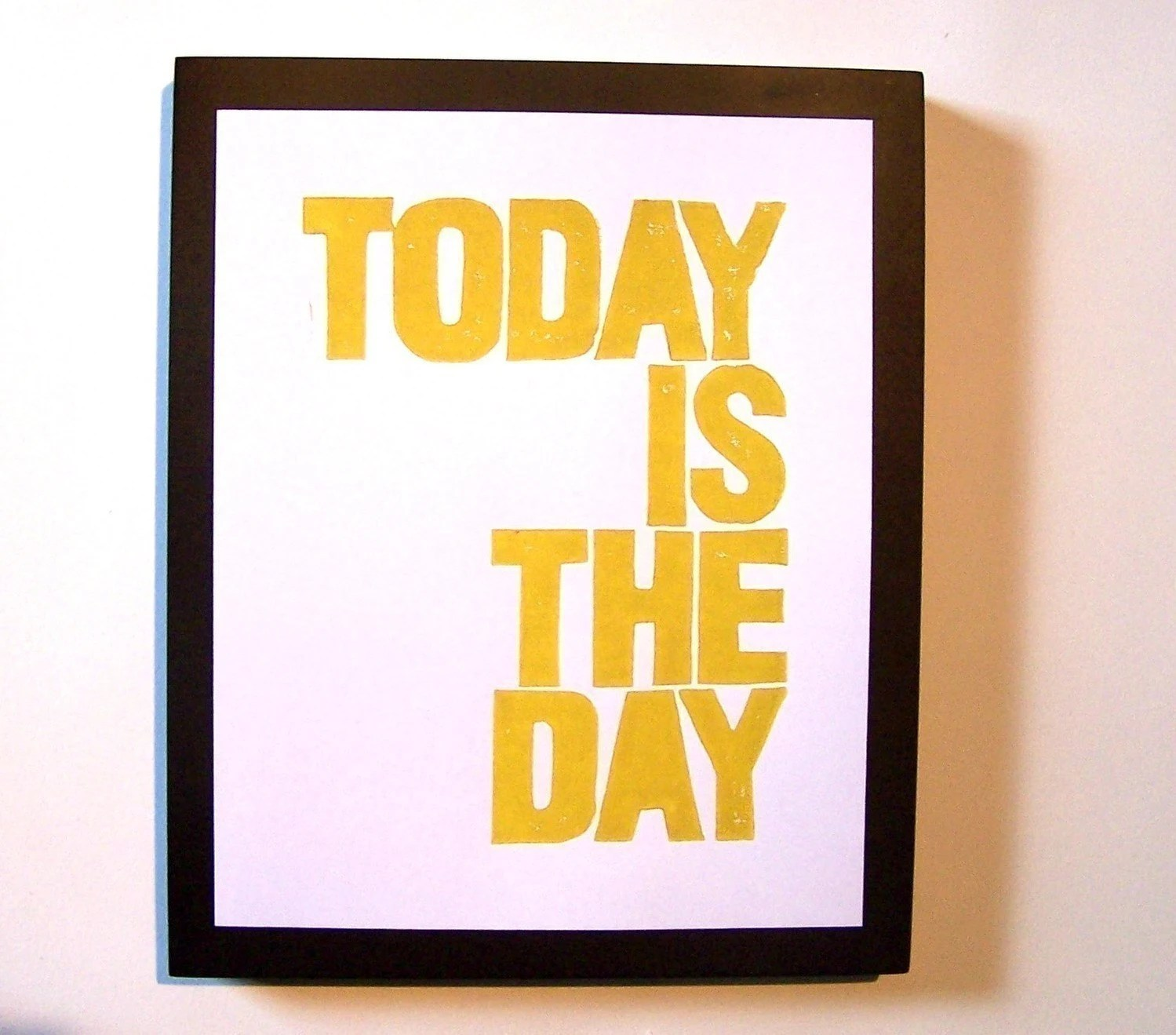 PRINT - Today is the day BRIGHT YELLOW BLOCK PRINT linocut 8x10