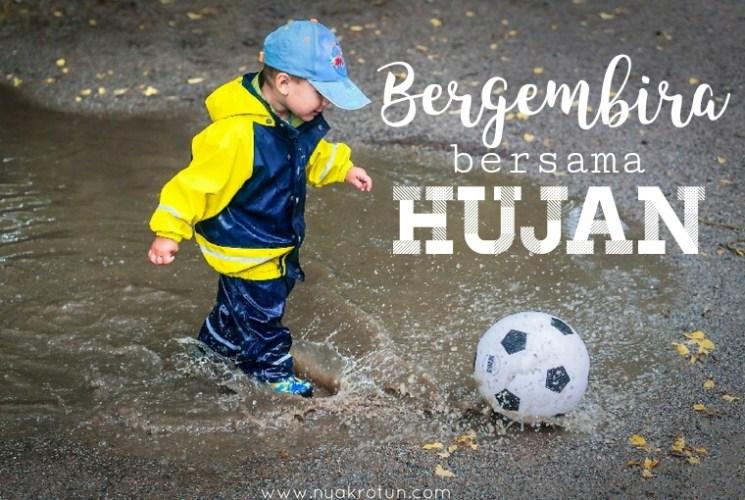 Bergembiralah Bersama Hujan, Nak!