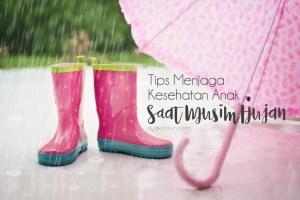 Musim Hujan Sudah Tiba. Yuk, Jaga Kesehatan Si Kecil  dengan 7 Tips ini!