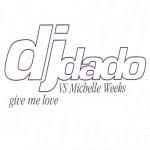 Give Me Love/DJ Dado vs.Michelle Weeks