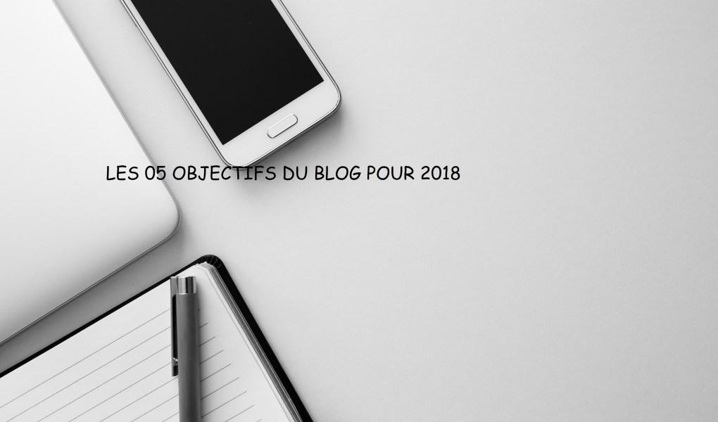 les 05 objetifs du blog pour 2018