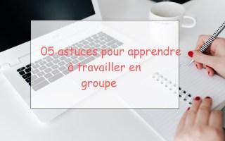 05 astuces pour apprendre à travailler en groupe