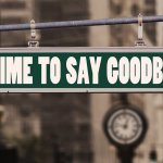 A sign saying time to say goodbye.