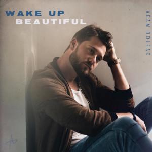 Adam Doleac Wake Up Beautiful
