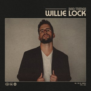 """Willie Lock's new song """"Bad Things"""" is available everywhere now, February 26th"""