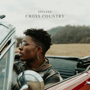 """BRELAND's new song """"Cross Country"""" is available everywhere now, February 26th"""