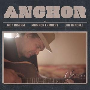 "Miranda Lambert, Jack Ingram, and Jon Randall's ""Anchor"" is available now, April 16th"