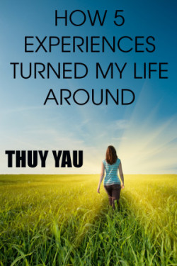 How_5_Experiences_Turned_My_Life_Around